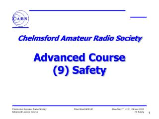 Chelmsford Amateur Radio Society   Advanced Course 9 Safety