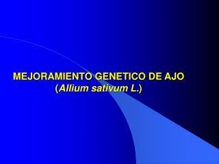 MEJORAMIENTO GENETICO DE AJO Allium sativum L.