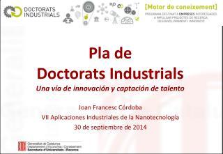 Pla de  Doctorats Industrials Una vía de innovación y captación de talento