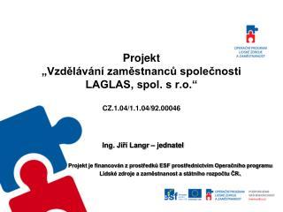 """Projekt """"Vzdělávání zaměstnanců společnosti LAGLAS, spol. s r.o."""" CZ.1.04/1.1.04/92.00046"""