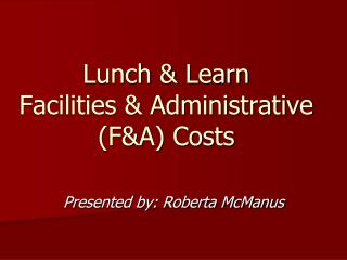 Lunch &  Learn Facilities & Administrative (F&A) Costs