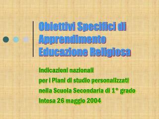 Obiettivi Specifici di Apprendimento  Educazione Religiosa