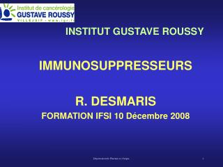 INSTITUT GUSTAVE ROUSSY                       IMMUNOSUPPRESSEURS  R. DESMARIS FORMATION IFSI 10 D cembre 2008