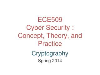 ECE509  Cyber  Security  : Concept,  Theory,  and Practice