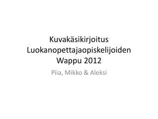 Kuvakäsikirjoitus Luokanopettajaopiskelijoiden  Wappu  2012