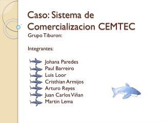 Caso: Sistema de  Comercializacion  CEMTEC