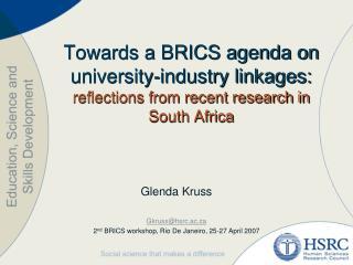 Glenda Kruss Gkruss@hsrc.ac.za 2 nd  BRICS workshop, Rio De Janeiro, 25-27 April 2007