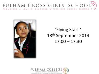 'Flying Start ' 18 th  September 2014 17:00 – 17:30