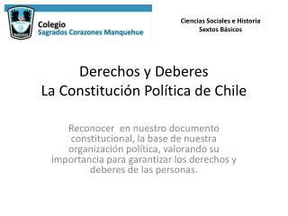 Derechos y Deberes  La Constitución Política de Chile