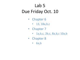 Lab 5 Due Friday Oct. 10