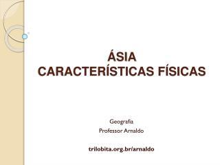 ÁSIA CARACTERÍSTICAS FÍSICAS