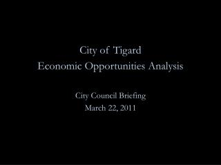 City of Tigard Economic  Opportunities Analysis City Council Briefing March 22 ,  2011