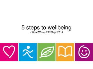 5 steps to wellbeing - What Works 29 th  Sept 2014