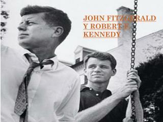 JOHN FITZGERALD Y  ROBERT F.  KENNEDY