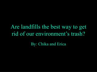 Are landfills the best way to get rid of our environment's trash?