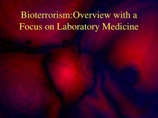Bioterrorism:Overview with a Focus on Laboratory Medicine