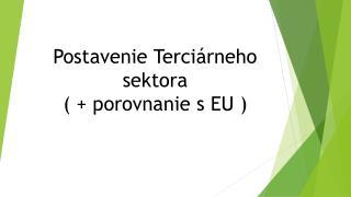 Postavenie Terciárneho  sektora  ( + porovnanie s EU )
