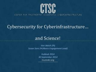 Cybersecurity for Cyberinfrastructure… and Science!