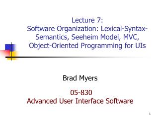 Lecture 7: Software Organization: Lexical-Syntax-Semantics, Seeheim Model, MVC, Object-Oriented Programming for UIs