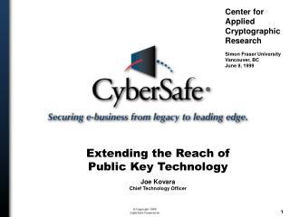 Extending the Reach of Public Key Technology Joe Kovara Chief Technology Officer