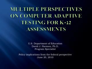 Multiple Perspectives on Computer Adaptive Testing for K-12 Assessments