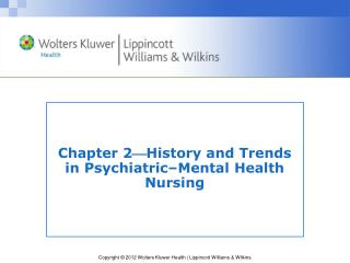 Chapter 2  History and Trends  in Psychiatric–Mental Health Nursing