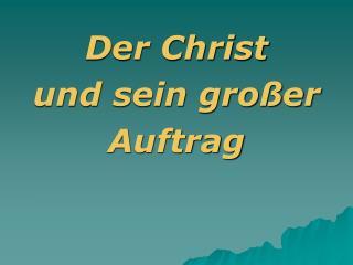 Der Christ  und sein großer  Auftrag