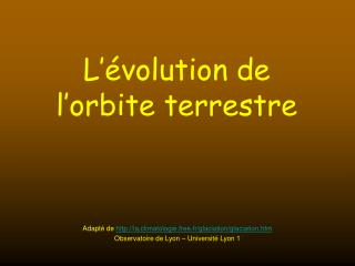 Adapté de  la.climatologie.free.fr/glaciation/glaciation.htm