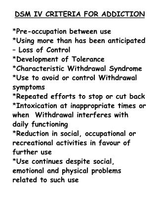 DSM IV CRITERIA FOR ADDICTION Pre-occupation between use
