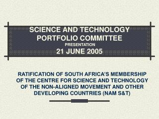 SCIENCE AND TECHNOLOGY PORTFOLIO COMMITTEE  PRESENTATION 21 JUNE 2005