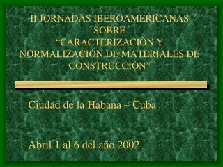"""II JORNADAS IBEROAMERICANAS SOBRE """"CARACTERIZACIÒN Y NORMALIZACIÓN DE MATERIALES DE CONSTRUCCIÓN"""""""