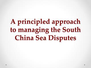 A principled approach to managing the South China Sea Disputes