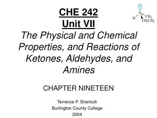 CHE 242 Unit VII The Physical and Chemical Properties, and Reactions of Ketones, Aldehydes, and Amines  CHAPTER NINETEEN
