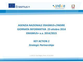 AGENZIA NAZIONALE ERASMUS+/INDIRE GIORNATA INFORMATIVA  23 ottobre 2014 ERASMUS+  a.a . 2014/2015