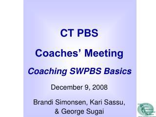CT PBS  Coaches' Meeting Coaching SWPBS Basics