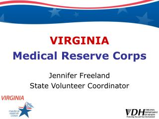 VIRGINIA Medical Reserve Corps Jennifer Freeland State Volunteer Coordinator