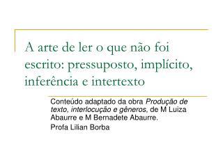 A arte de ler o que não foi escrito: pressuposto, implícito, inferência e intertexto