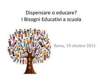 Dispensare o educare?  I Bisogni Educativi a scuola