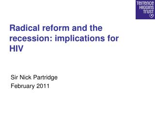 Radical reform and the recession: implications for HIV