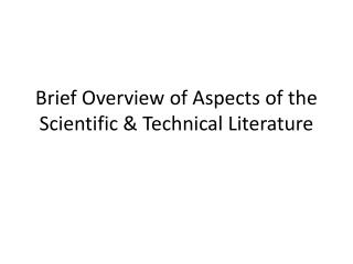 Brief Overview of Aspects of the Scientific & Technical Literature