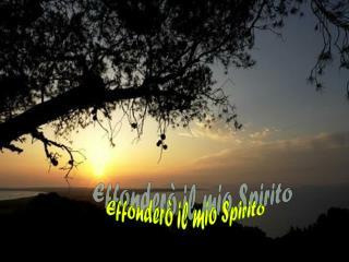 Effonderò il mio Spirito