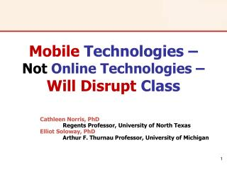 Mobile  Technologies �  Not  Online Technologies �  Will Disrupt  Class