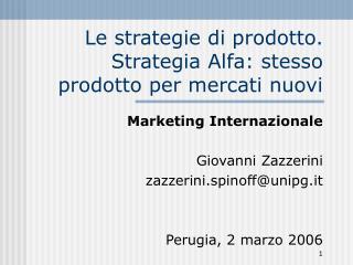 Le strategie di prodotto. Strategia Alfa: stesso prodotto per mercati nuovi