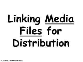 Linking  Media Files  for Distribution