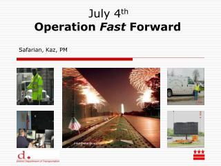 July 4 th Operation  Fast  Forward  Safarian, Kaz, PM