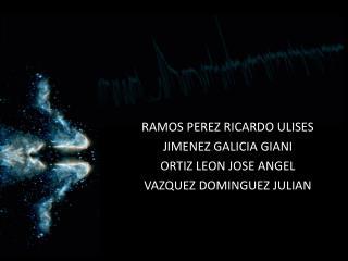 RAMOS PEREZ RICARDO ULISES JIMENEZ GALICIA GIANI ORTIZ LEON JOSE ANGEL VAZQUEZ DOMINGUEZ JULIAN