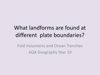 What landforms are found at different  plate boundaries?