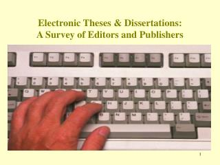 Electronic Theses & Dissertations:   A Survey of Editors and Publishers