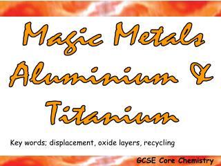 Magic Metals Aluminium  Titanium