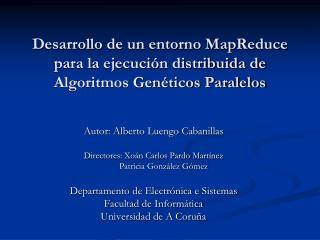 Desarrollo de un entorno MapReduce para la ejecución distribuida de Algoritmos Genéticos Paralelos